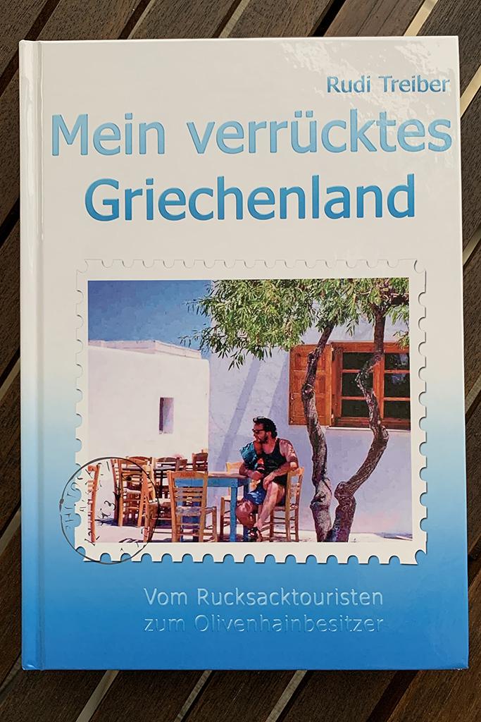 Mein verrücktes Griechenland - Vom Rucksacktouristen zum Olivenhainbesitzer